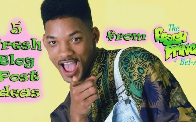 5 Fresh Blog Post Ideas From the Fresh Prince of Bel-Air