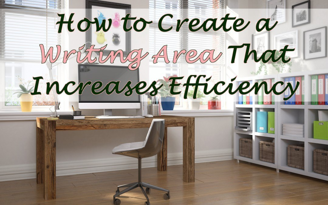 How to Create a Writing Area That Increases Efficiency