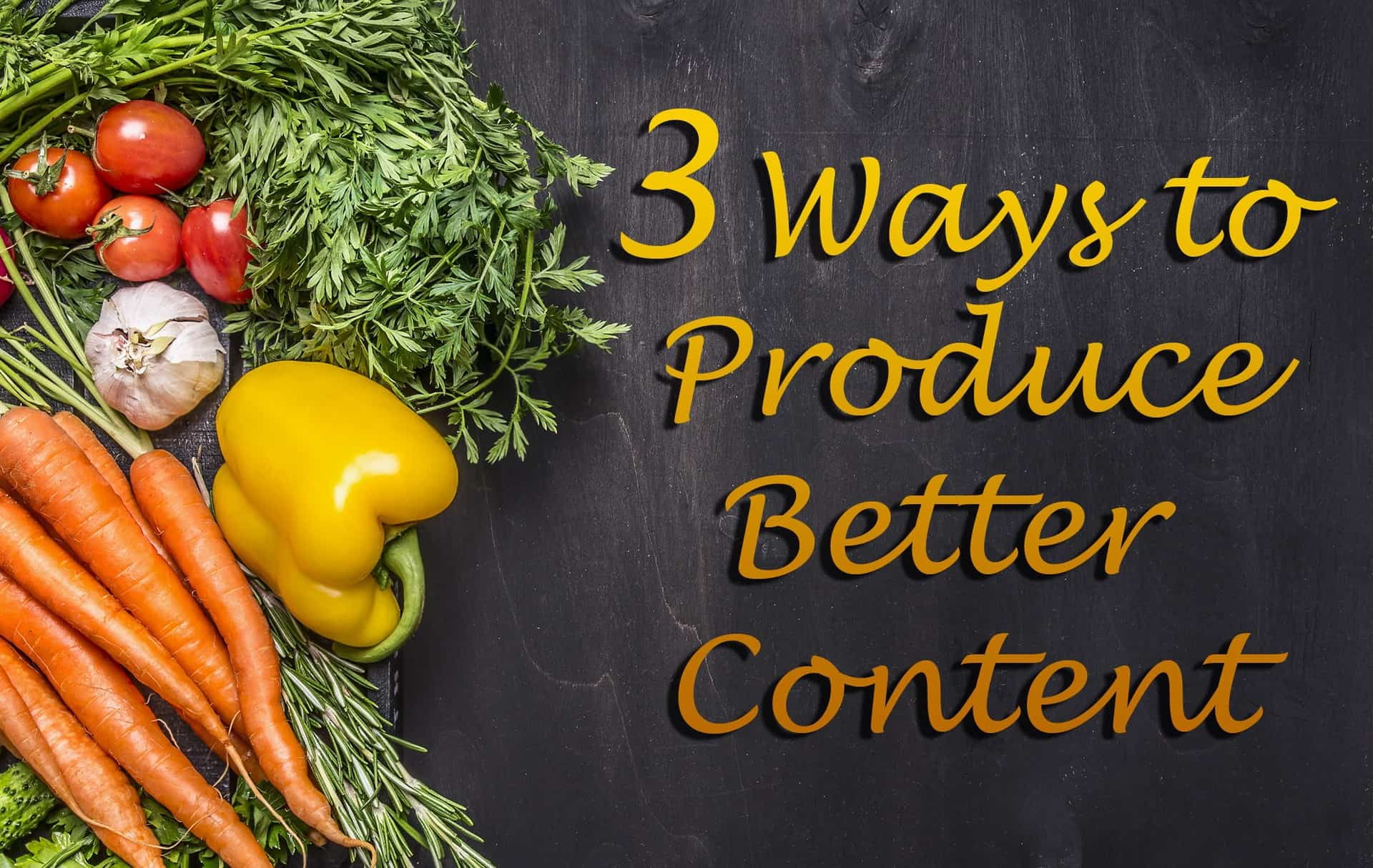 Produce Better Content