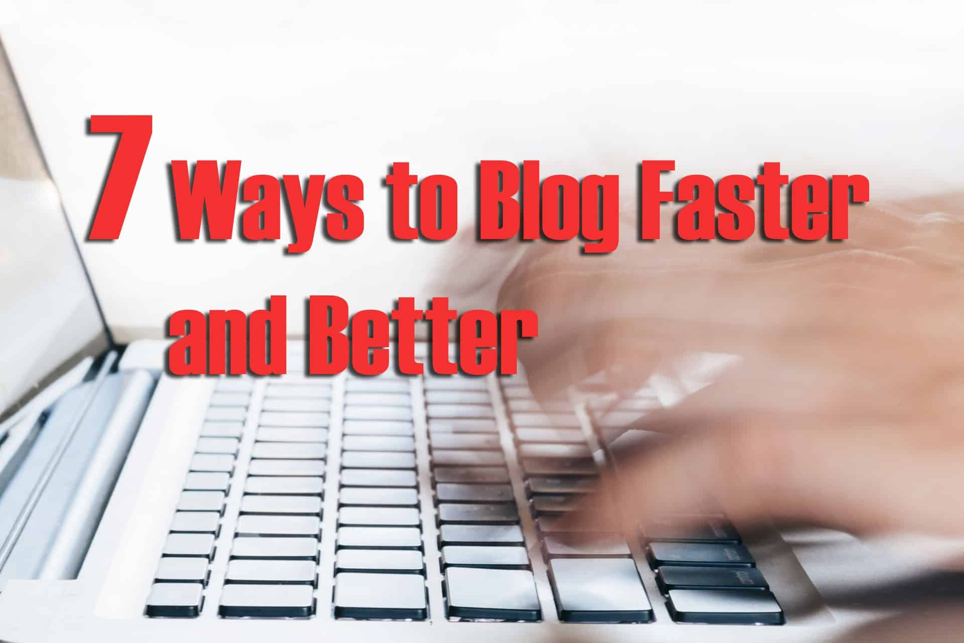 ways to blog faster and better