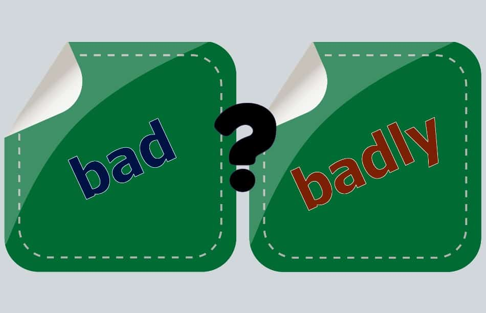 Commonly Confused Words: Bad vs. Badly