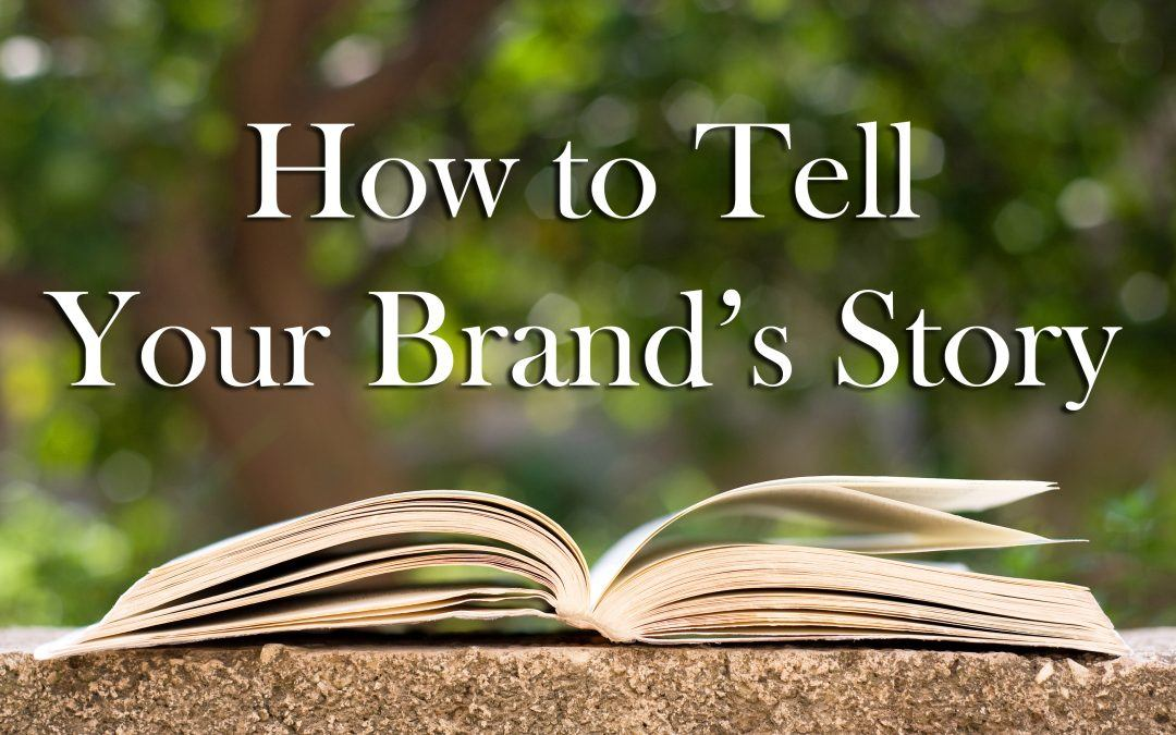 How to Tell Your Brand's Story Even If You Don't Think You Have One