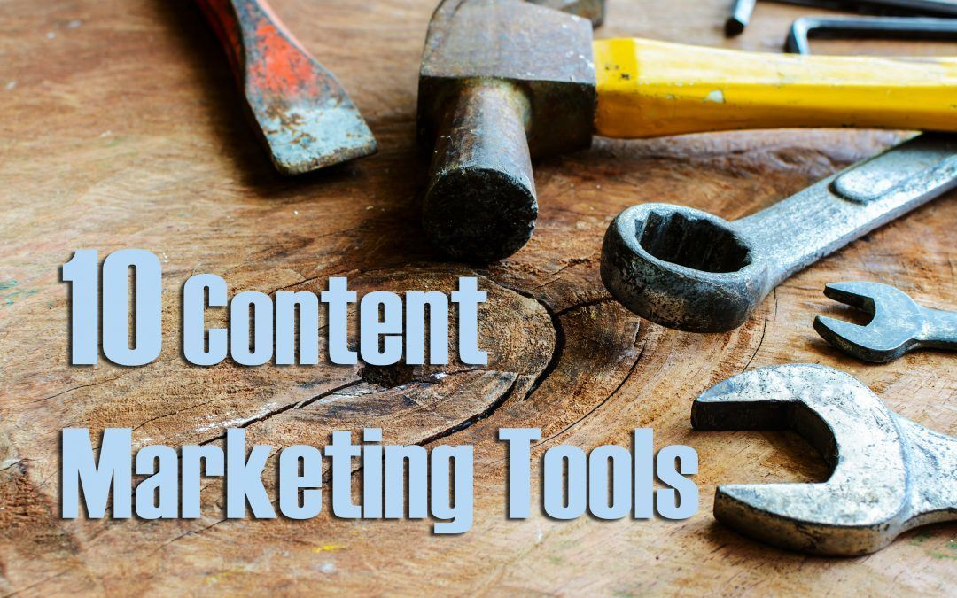 10 Content Marketing Tools You Should Be Using