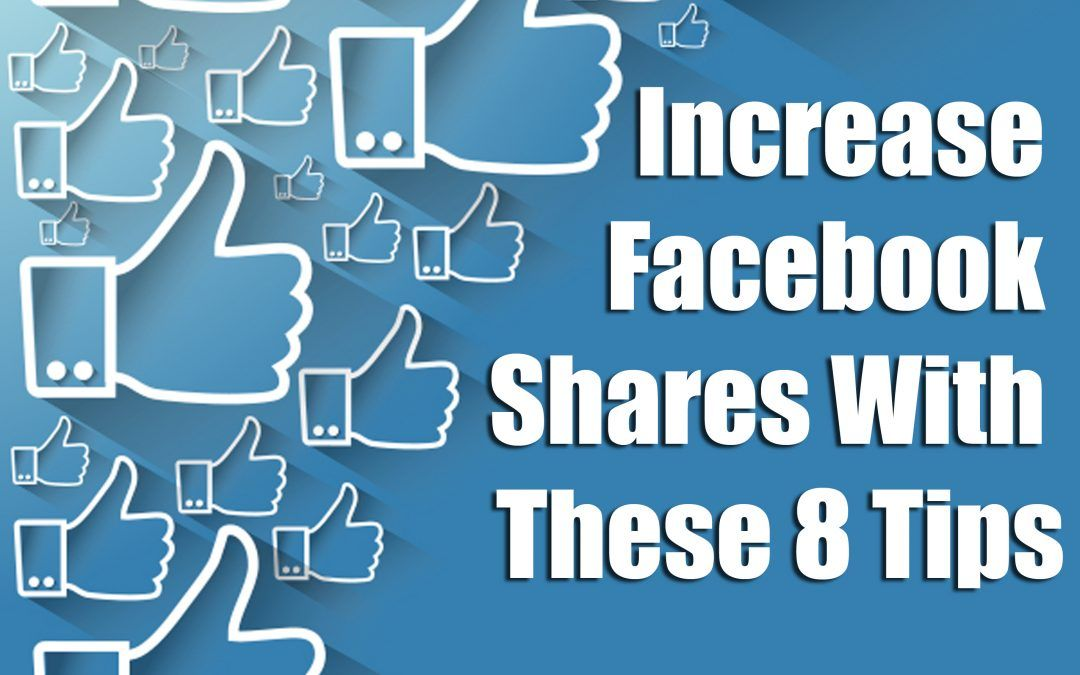 Increase Facebook Shares With These 8 Tips