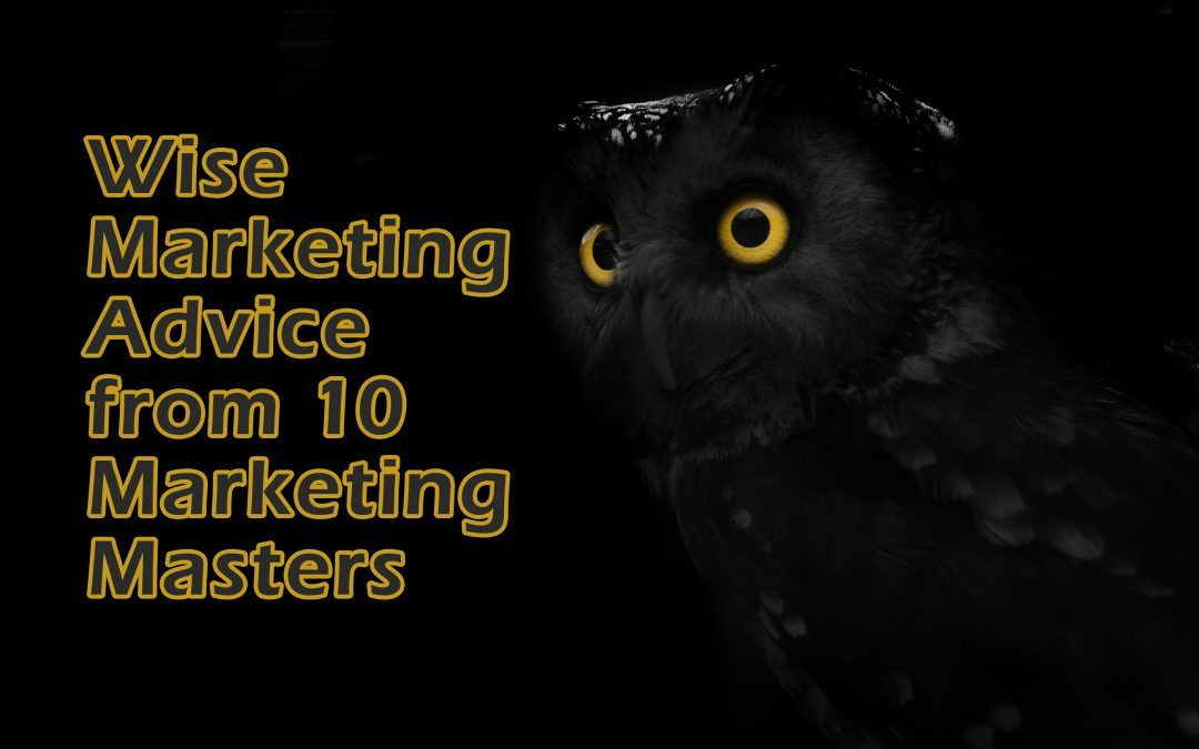 Wise Marketing Advice from 10 Content Marketing Masters