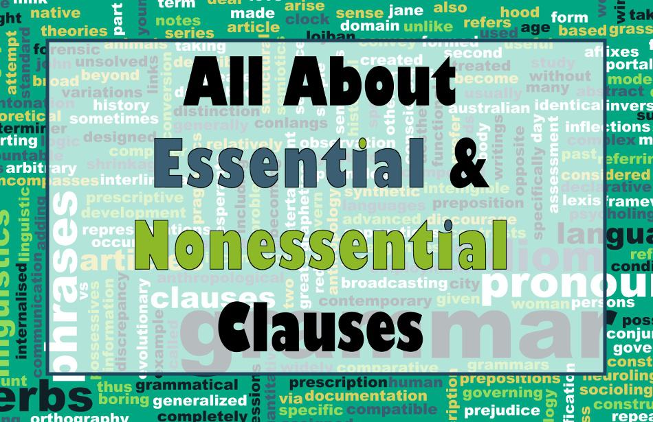 All You Need to Know About Essential Clauses and Nonessential Clauses