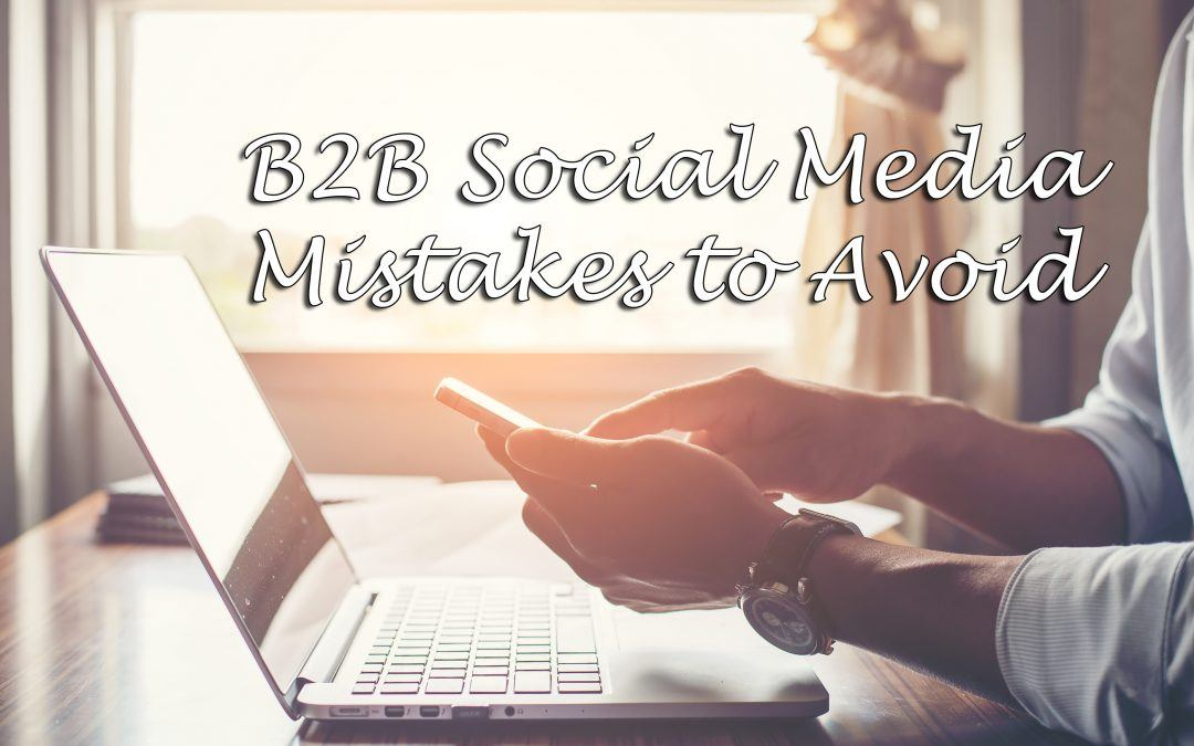Top 7 B2B Social Media Mistakes to Avoid