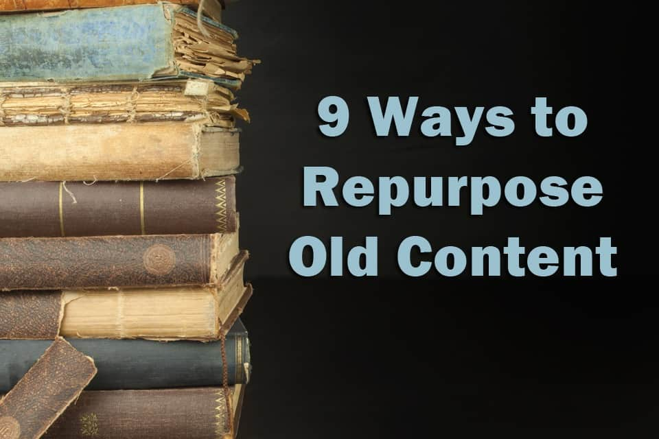 9 Ways to Resurrect Traffic and Repurpose Old Content