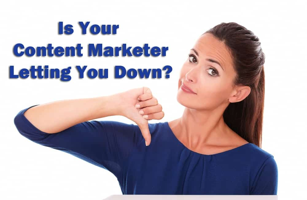 Why Your Freelance Content Marketer is Letting You Down