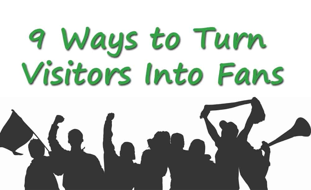 9 Easy Ways to Turn Visitors Into Fans With Engaging Content