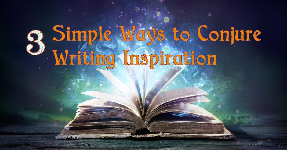 3 Simple Ways to Conjure Writing Inspiration