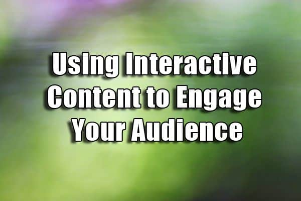 How to Use Interactive Content to Engage Your Audience