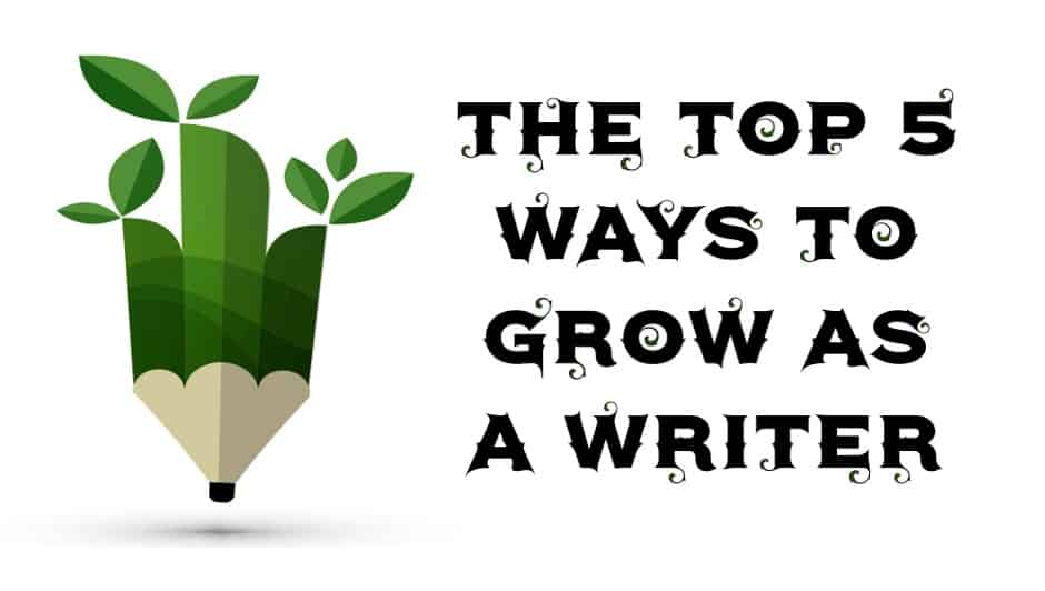 The Top 5 Ways to Grow As a Writer