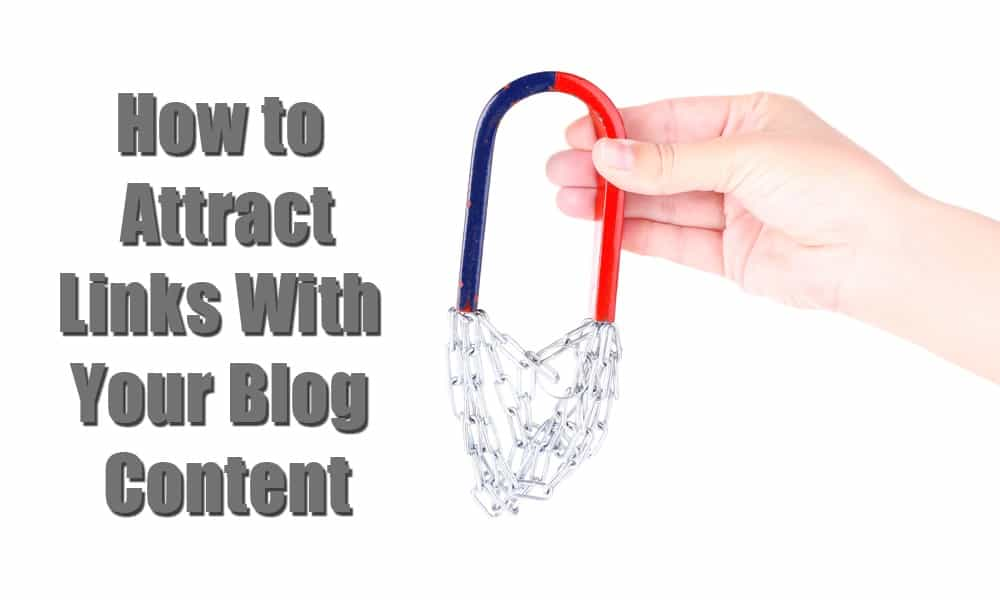 How To Attract Links With Your Blog Content