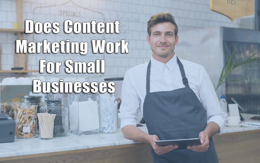 Does Content Marketing Work For Small Businesses?