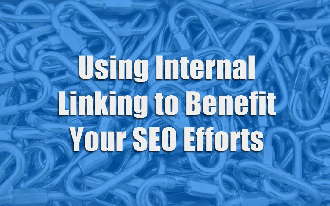 Using Internal Linking to Benefit Your SEO Efforts
