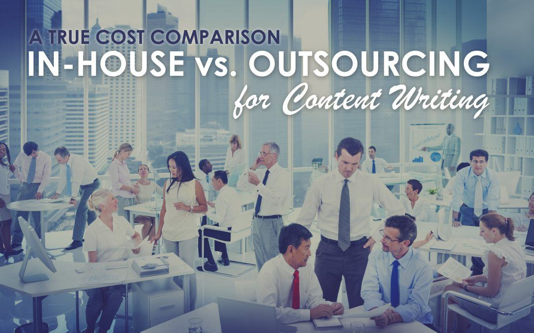Outsourcing vs. In-House Content Writing – A True Cost Comparison