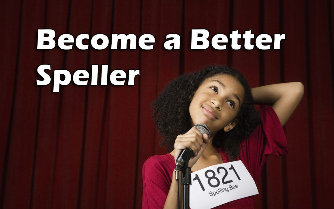 Fear Not: You Can Become a Better Speller!