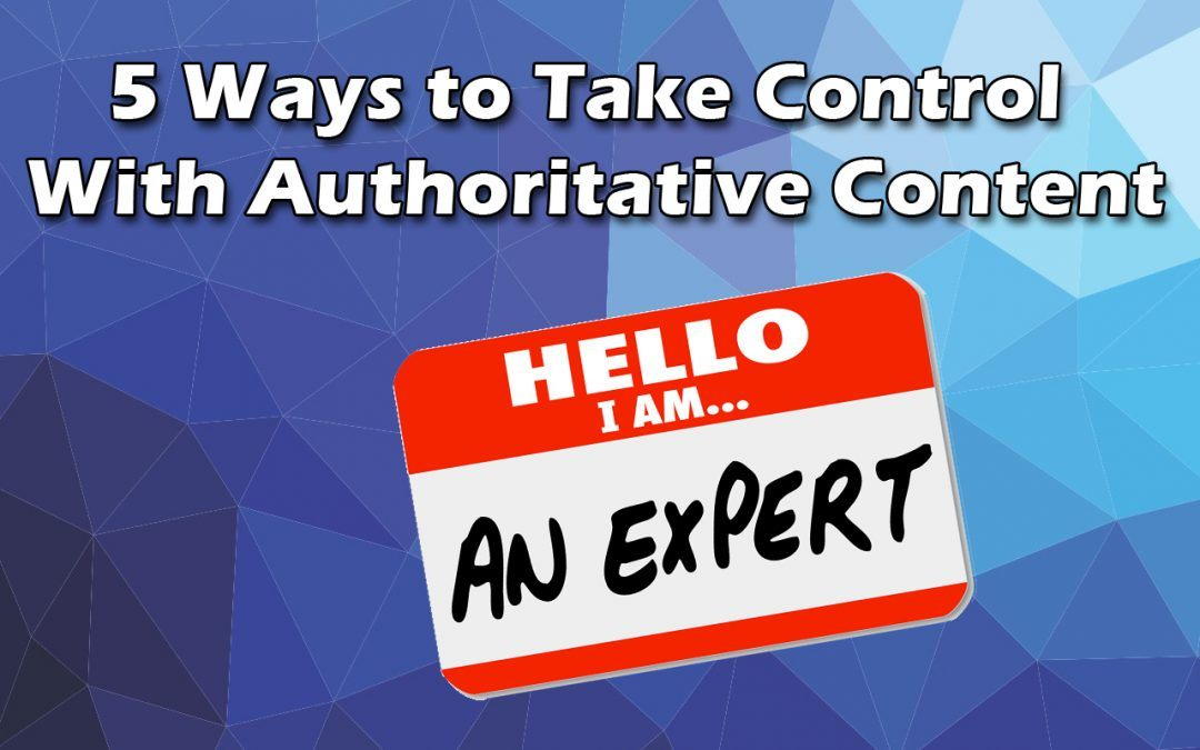 5 Ways to Take Control With Authoritative Content
