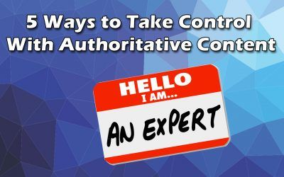 5 Ways to Take Control With Authoritative Marketing Content