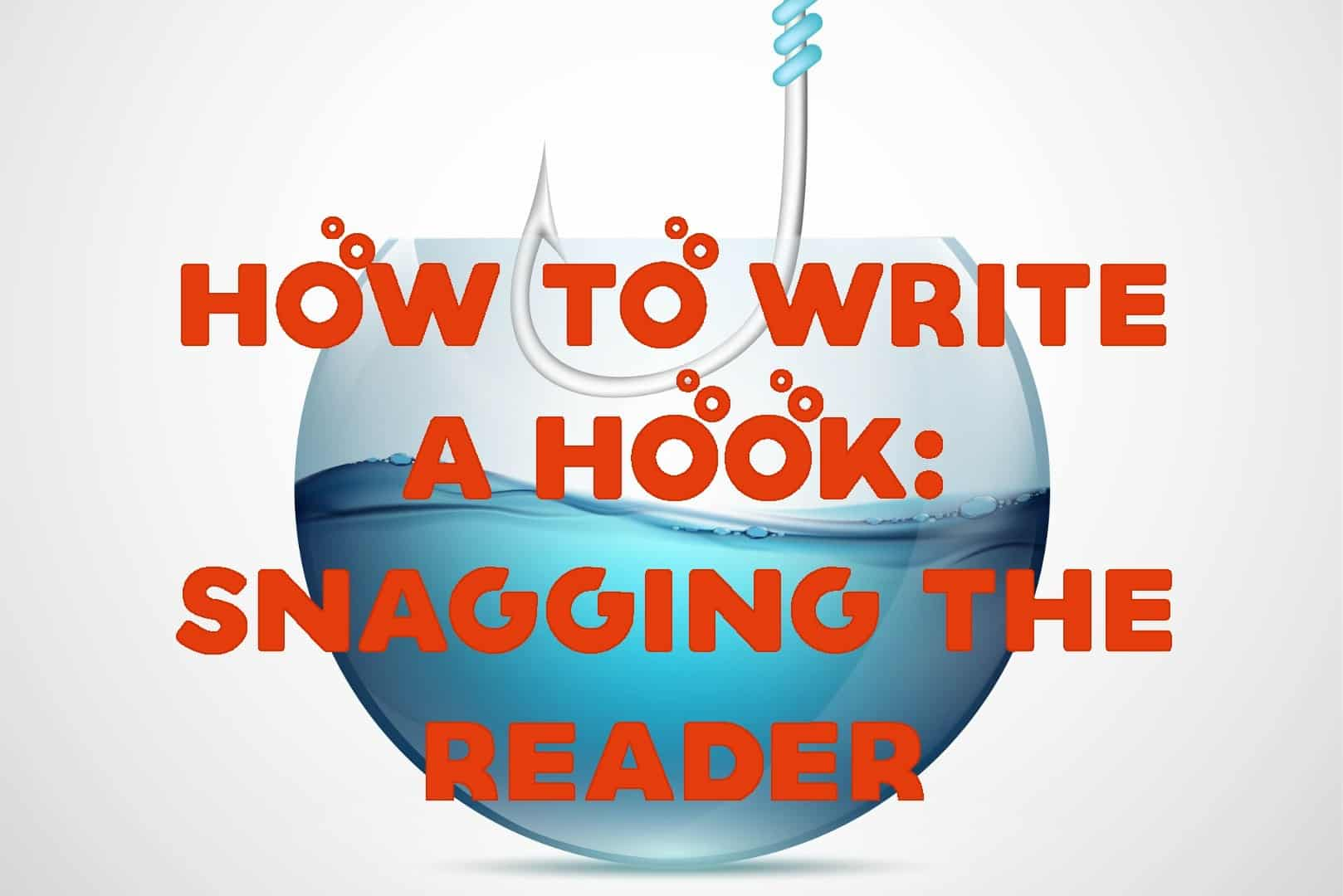 How To Write a Hook: Snagging the Reader