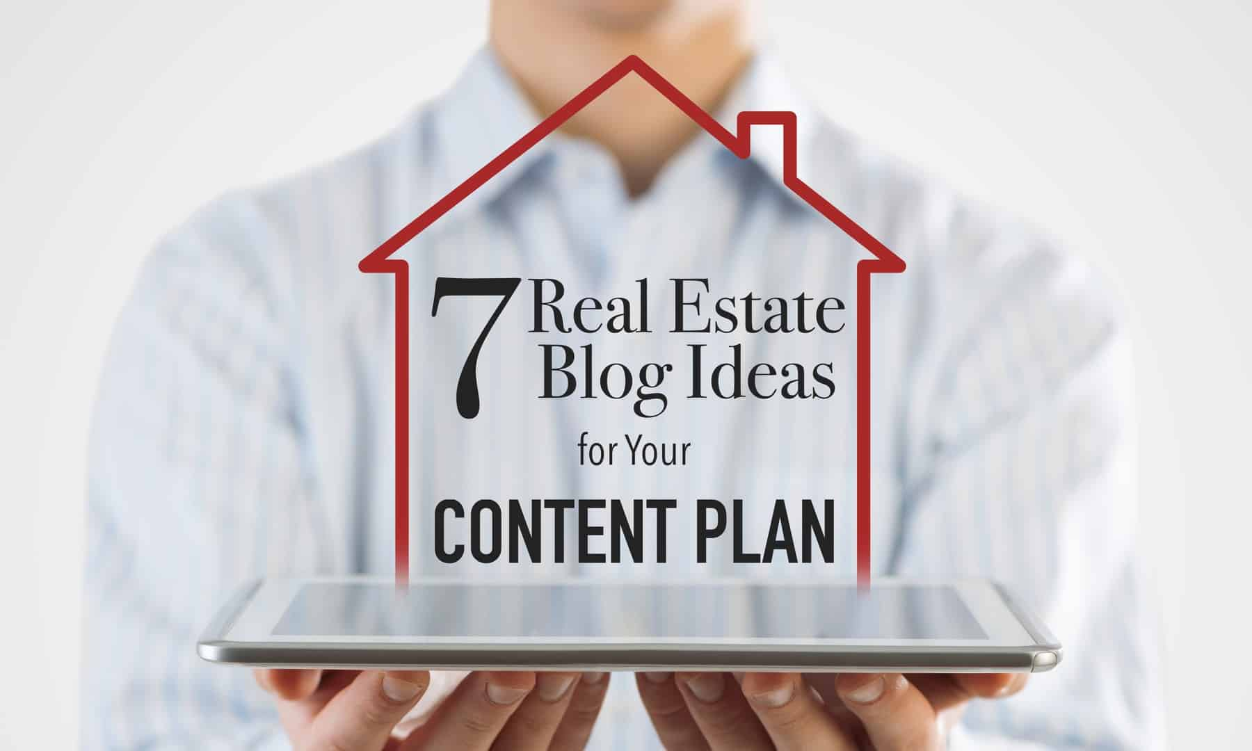 7 Real Estate Blog Ideas for Your Content Marketing Plan