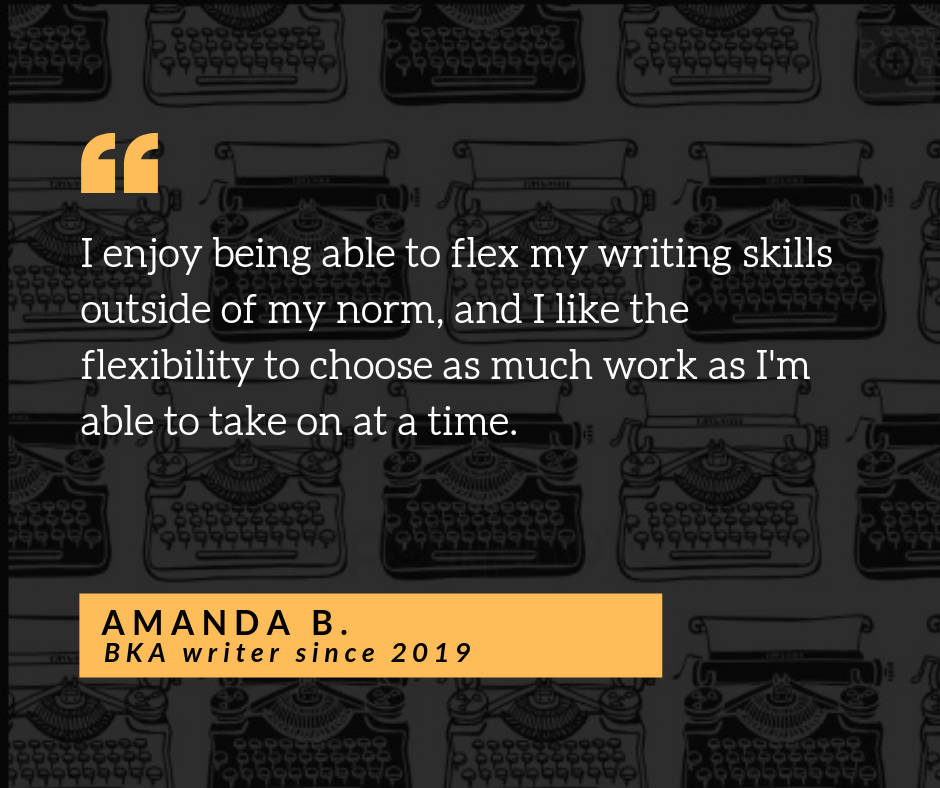 Quote from BKA writer about enjoying the flexibility to choose their own work when they want or need to.